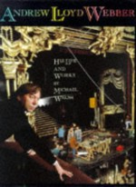 Andrew Lloyd Webber: His Life and Works - Michael Walsh