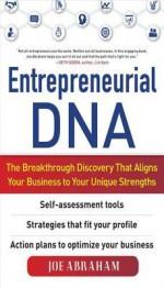 Entrepreneurial DNA: The Breakthrough Discovery That Alignsentrepreneurial DNA: The Breakthrough Discovery That Aligns Your Business to Your Unique Strengths Your Business to Your Unique Strengths - Joe Abraham