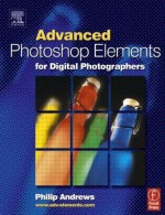 Advanced Photoshop Elements for Digital Photographers - Philip Andrews
