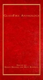 GlassFire Anthology - Kristi Brooks, Matt Randall, Crysta K. Coburn, Robert Cole, Adrian Ludens, Todd Stong, Brooklyn Darkchild, Kyle Flak, Leigh Byrne, Matt Mullins, Dawn Dupler, Faith Gardner, Kurt Kirchmeier, Richard Hartshorn, Amanda Crandall, Cope Hayden, Benarsi Devima, Leanne Ray, Adam B