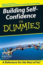 Building Self Confidence For Dummies (For Dummies) - Kate Burton, Brinley Platts
