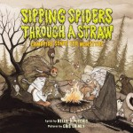 Sipping Spiders Through A Straw: Campfire Songs For Monsters - Kelly DiPucchio, Gris Grimly