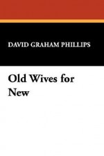 Old Wives for New - David Graham Phillips