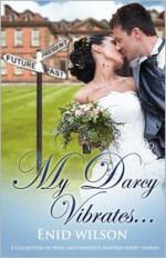 My Darcy Vibrates - Enid Wilson