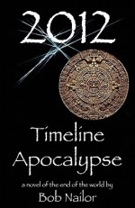 2012: Timeline Apocalypse - Bob Nailor