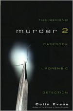 Murder Two: The Second Casebook of Forensic Detection - Colin Evans
