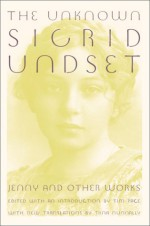 The Unknown Sigrid Undset: Jenny & Other Works - Sigrid Undset, Tim Page, Tiina Nunnally, Naomi Walford