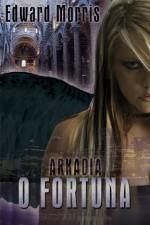 O Fortuna (Arkadia Trilogy) - Edward Morris