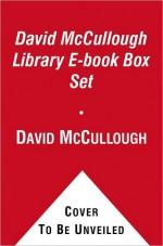 David McCullough Library: 1776/Brave Companions/The Great Bridge/John Adams/The Johnstown Flood/Mornings on Horseback/Path Between the Seas/Truman/The Course of Human Events - David McCullough