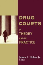 Drug Courts: In Theory and in Practice - James Nolan