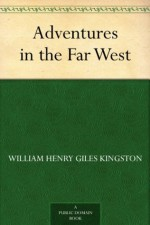 Adventures in the Far West - W.H.G. Kingston