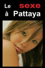 Le sexe à Pattaya (French Edition) - Robert Charlier