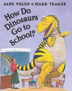 How Do Dinosaurs Go to School? - Jane Yolen, Mark Teague