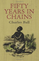 Fifty Years in Chains - Charles Ball