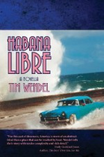 Habana Libre - Tim Wendel