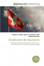 Ferdinand de Saussure - Agnes F. Vandome, John McBrewster, Sam B Miller II