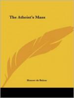 The Atheist's Mass - Honoré de Balzac