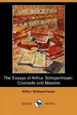 Counsels and Maxims (The Essays of Arthur Schopenhauer) - Arthur Schopenhauer, T. Bailey Saunders