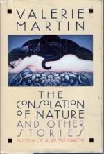 The Consolation of Nature and Other Stories - Valerie Martin