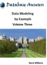 Data Modeling by Example: Volume Three - Barry Williams
