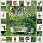 Practical Small Gardening: The Step-By-Step Guide to Planning, Planting, and Maintaining Your Garden - Hermes House, Stephanie Donaldson, Barbara Segall