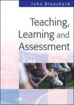 Teaching Learning and Assessment - John Blanchard