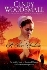 A Love Undone: An Amish Novel of Shattered Dreams and God's Unfailing Grace - Cindy Woodsmall