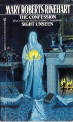 The Confession and Sight Unseen - Mary Roberts Rinehart