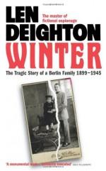 Winter: A Berlin Family, 1899-1945 (Bernard Samson) - Len Deighton