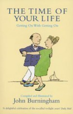 The Time of Your Life: Getting on with Getting on - John Burningham