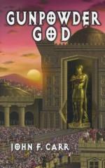 Gunpowder God (Kalvan Saga) - John F. Carr