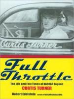 Full Throttle: The Life and Fast Times of NASCAR Legend Curtis Turner - Robert Edelstein, Stefan Rudnicki, Rex Linn