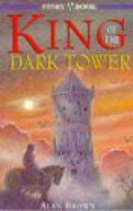 King of the Dark Tower (Hodder Story Book) - Alan Brown, Peter Melnyczuk