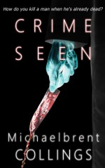 Crime Seen - Michaelbrent Collings