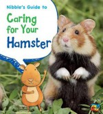 Nibble's Guide to Caring for Your Hamster - Anita Ganeri