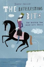 The Interesting Bits: The History You Might Have Missed - Justin Pollard