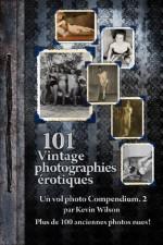 101 Vintage photographies érotiques (101 Nudes Vintage) - Kevin Wilson