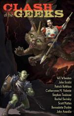 Clash of the Geeks - Wil Wheaton, John Scalzi, Patrick Rothfuss, Catherynne M. Valente, Stephen Toulouse, Rachel Swirsky, Scott Mattes, Bernadette Durbin, John Anealio
