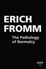 The Pathology of Normalcy: Its Genius for Good and Evil - Erich Fromm