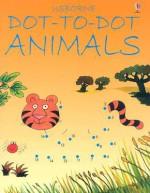 Dot-To-Dot Animals - Karen Bryant-Mole, Jenny Tyler, Graham Round