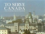 To Serve Canada: A History of the Royal Military College of Canada - Richard Preston