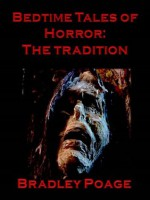 Bedtime Tales of Horror: The Tradition - Bradley Poage
