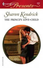 The Prince's Love-Child (Royal House of Cacciatore, Book 2) - Sharon Kendrick
