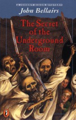 The Secret of the Underground Room - John Bellairs