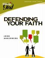 Defending Your Faith - John Ankerberg, Dillon Burroughs