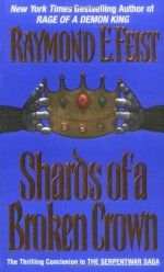 Shards of a Broken Crown (The Serpentwar Saga #4) - Raymond E. Feist