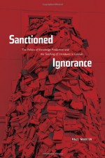 Sanctioned Ignorance: The Politics of Knowledge Production and the Teaching of the Literatures of Canada - Paul W. Martin