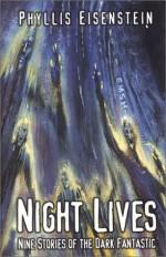 Night Lives: Nine Stories of the Dark Fantastic - Phyllis Eisenstein, Alex Eisenstein