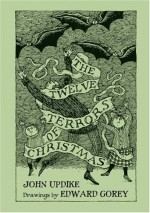 The Twelve Terrors of Christmas - John Updike, Edward Gorey