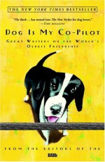 Dog is My Co-Pilot: Great Writers on the World's Oldest Friendship - Bark, Claudia Kawczynska, Alice Walker, Caroline Knapp, Ann Patchett, Maxine Kumin, Margaret Cho, Susan Straight, Stephen Kuusisto, Erica Jong, Michael Paterniti, Jon Billman, Louise Bernikow, George Singleton, Michael J. Rosen, Carolyn Chute, Jon Katz, Bill Vaughn, Charle